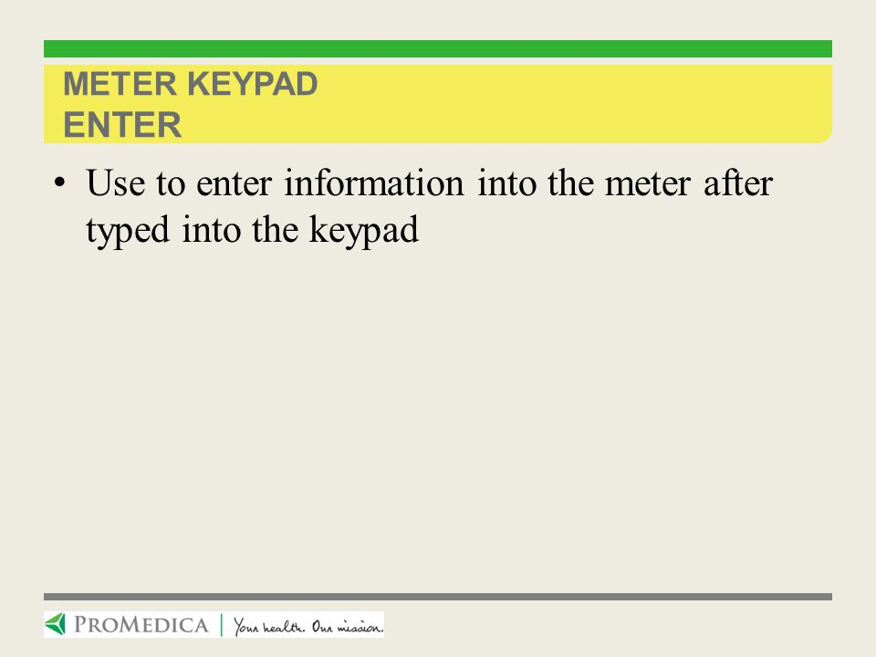 Use to enter information into the meter after typed into the keypad
