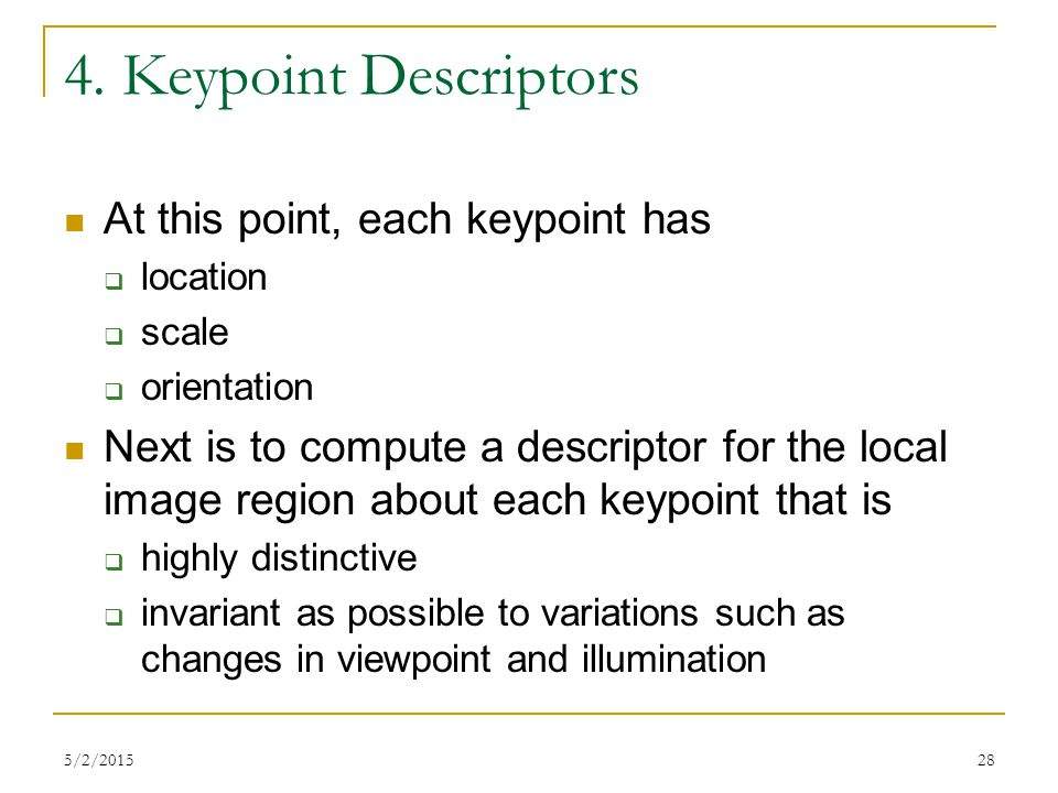 4. Keypoint Descriptors At this point, each keypoint has