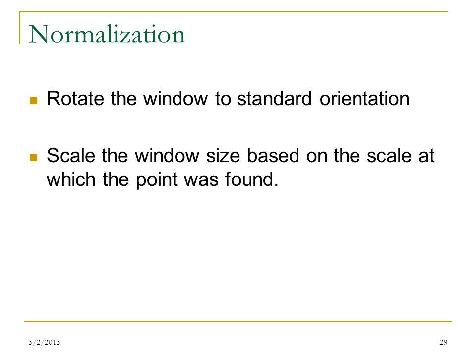 Normalization Rotate the window to standard orientation