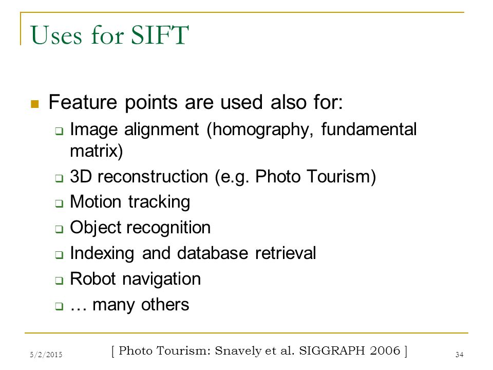 Uses for SIFT Feature points are used also for: