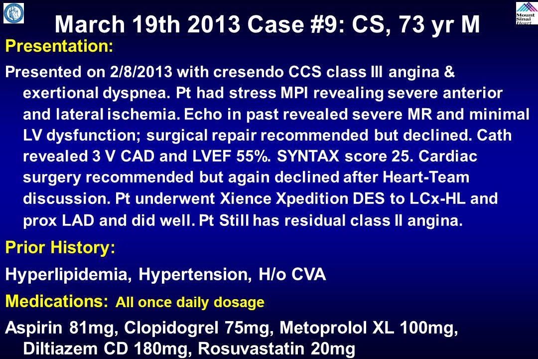 March 19th 2013 Case #9: CS, 73 yr M Presentation: Prior History: