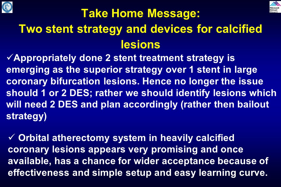 Take Home Message: Two stent strategy and devices for calcified lesions
