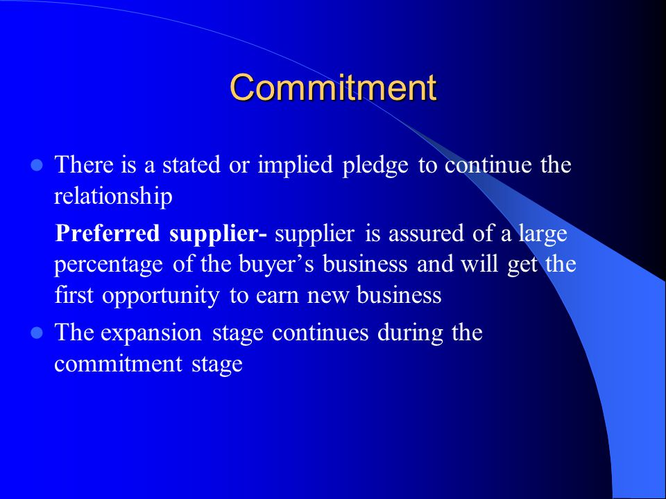 Commitment There is a stated or implied pledge to continue the relationship.