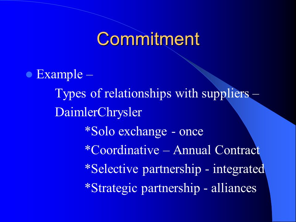 Commitment Example – Types of relationships with suppliers –