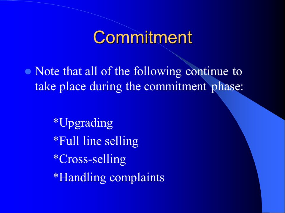 Commitment Note that all of the following continue to take place during the commitment phase: *Upgrading.