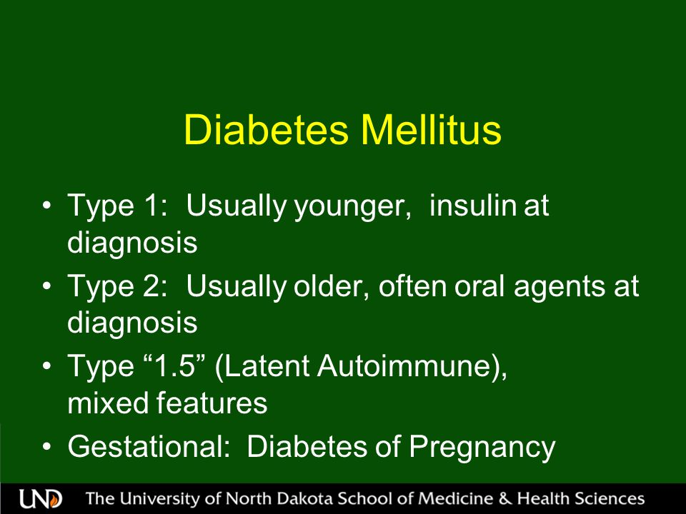 Diabetes Mellitus Type 1: Usually younger, insulin at diagnosis