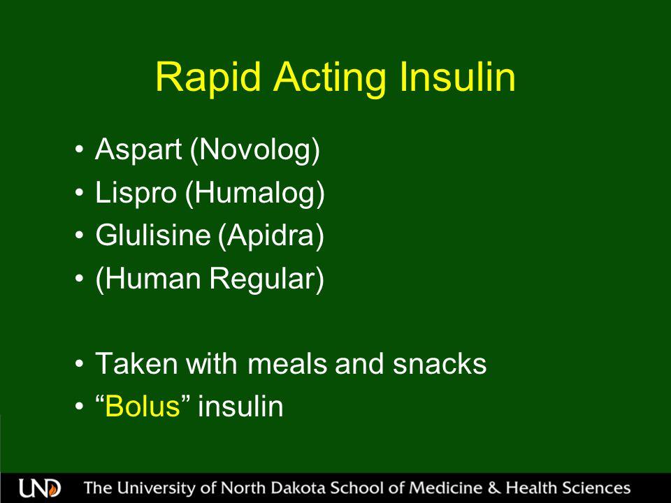Rapid Acting Insulin Aspart (Novolog) Lispro (Humalog)