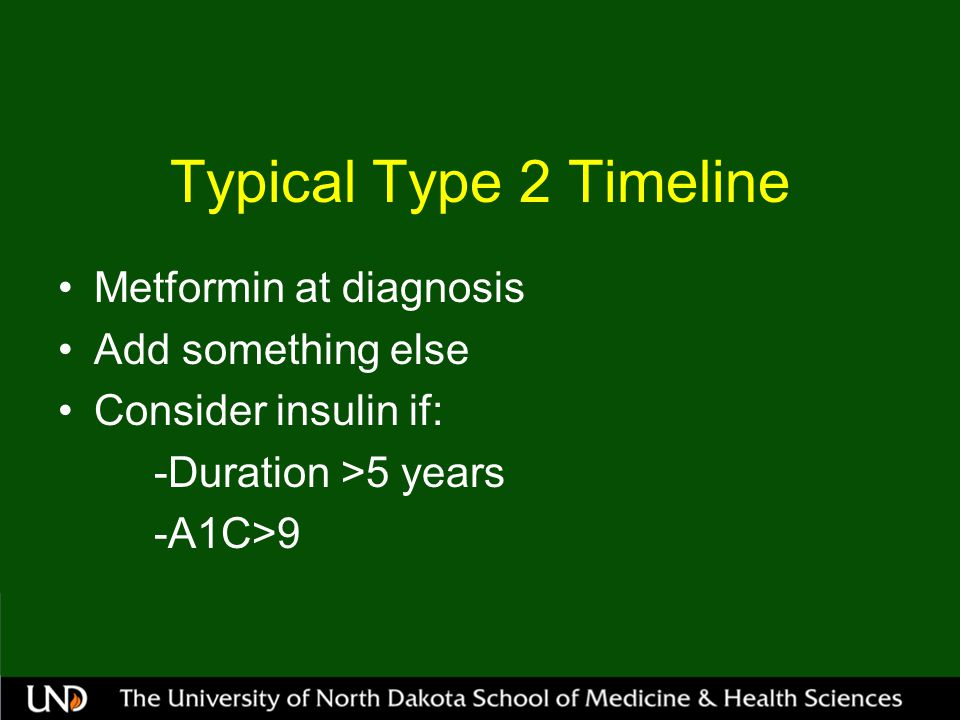 Typical Type 2 Timeline Metformin at diagnosis Add something else