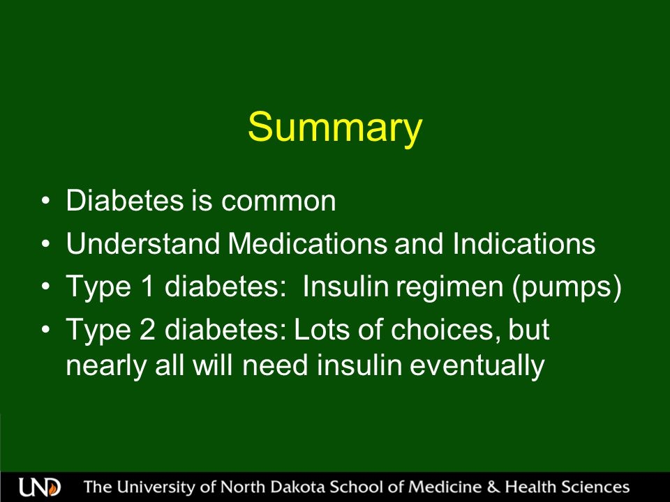 Summary Diabetes is common Understand Medications and Indications