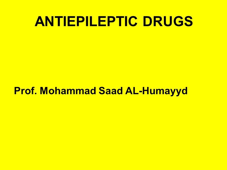 ANTIEPILEPTIC DRUGS Prof. Mohammad Saad AL-Humayyd