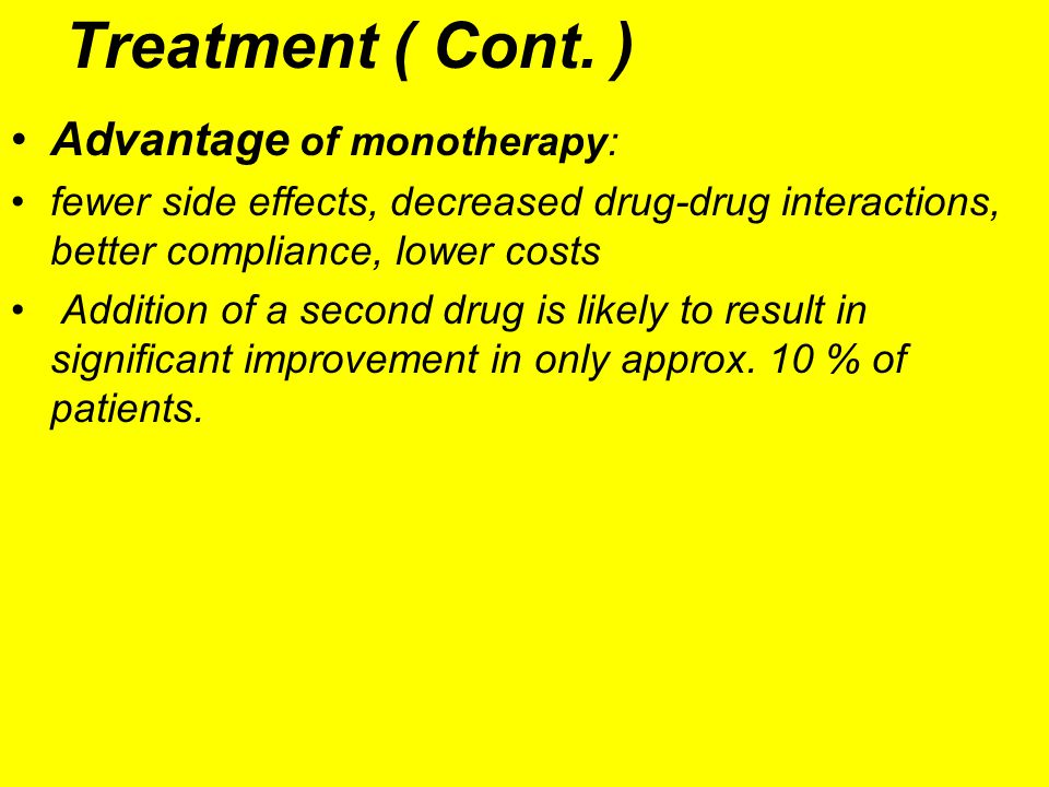 Treatment ( Cont. ) Advantage of monotherapy: