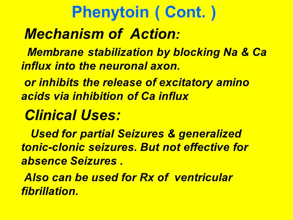 Phenytoin ( Cont. ) Mechanism of Action: Clinical Uses: