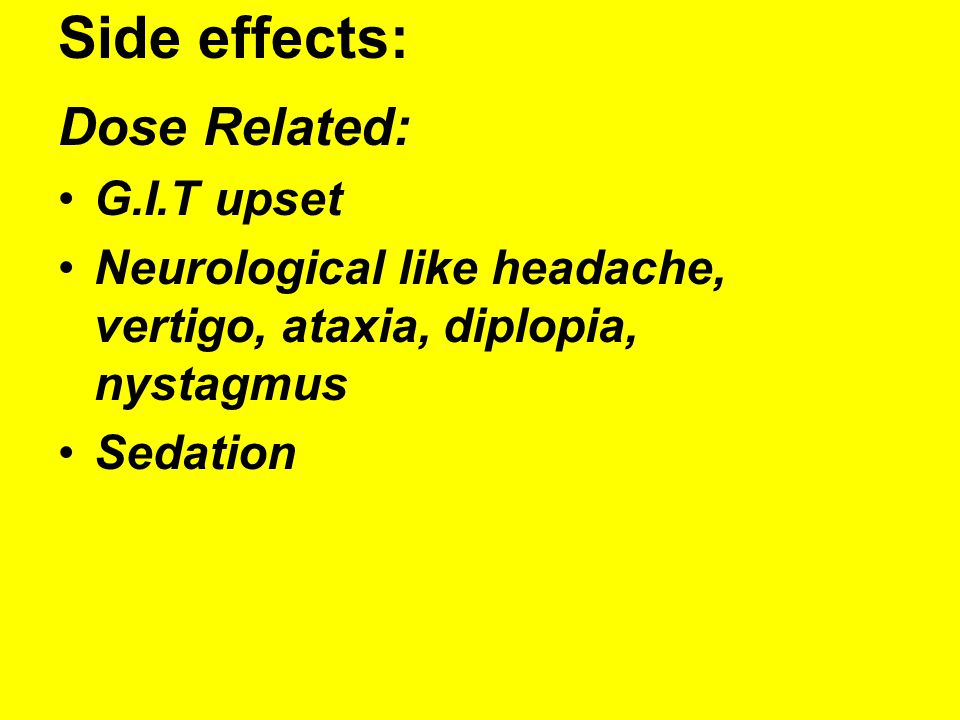 Side effects: Dose Related: G.I.T upset