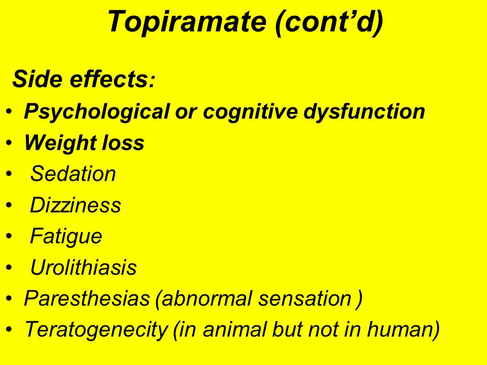 Topiramate (cont'd) Side effects:
