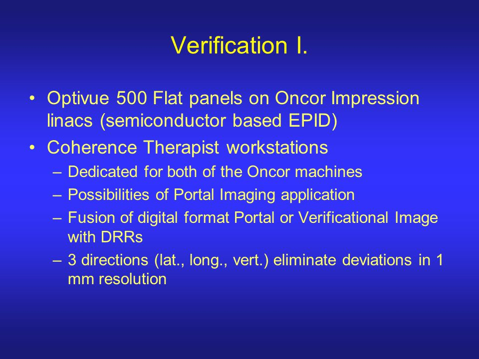 Verification I. Optivue 500 Flat panels on Oncor Impression linacs (semiconductor based EPID) Coherence Therapist workstations.