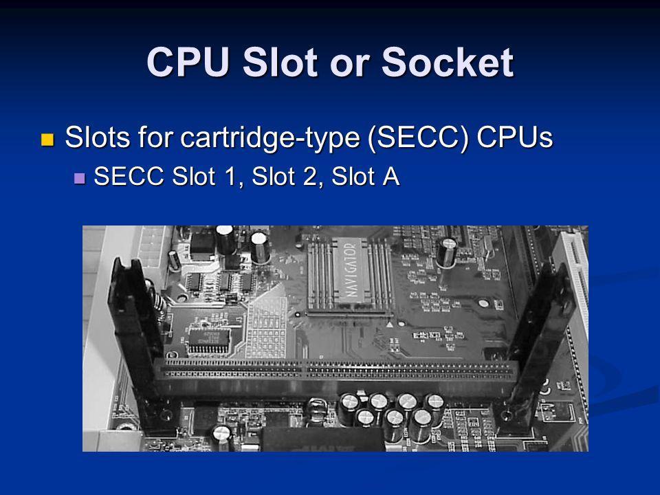 CPU Slot or Socket Slots for cartridge-type (SECC) CPUs