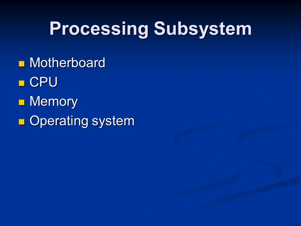 Processing Subsystem Motherboard CPU Memory Operating system