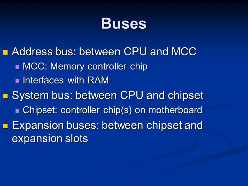 Buses Address bus: between CPU and MCC