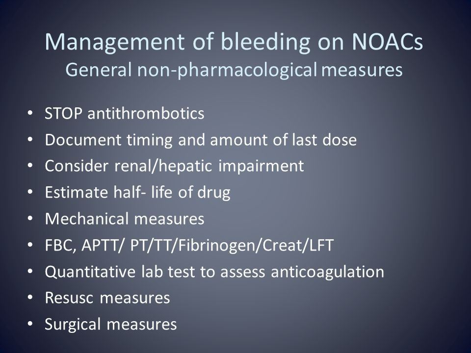 Management of bleeding on NOACs General non-pharmacological measures