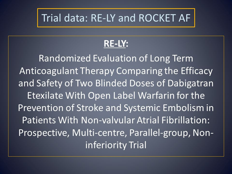 Trial data: RE-LY and ROCKET AF