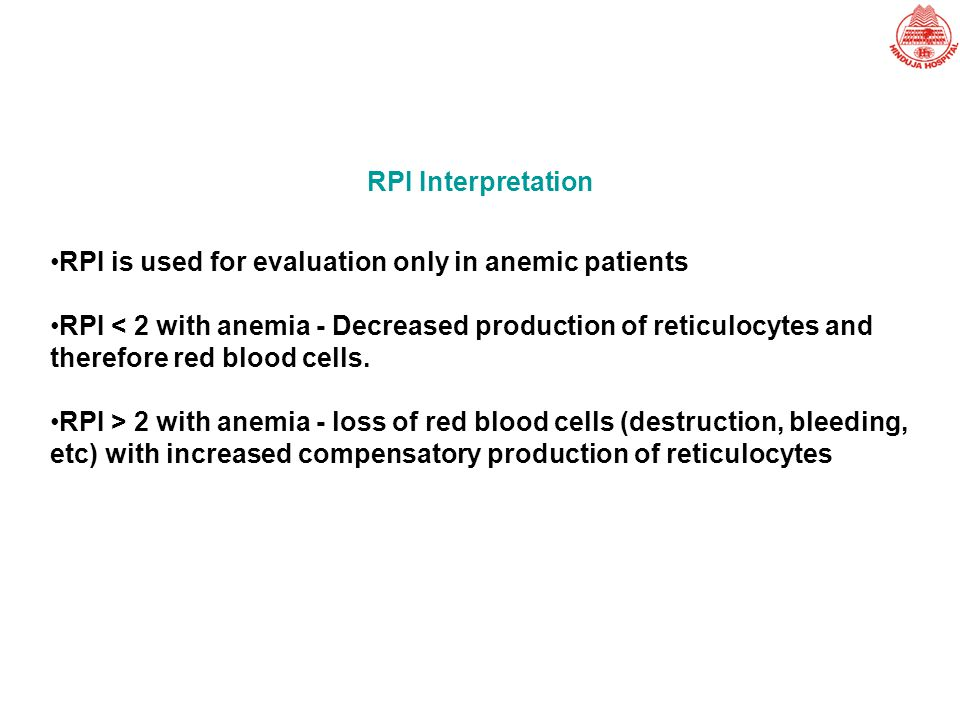 RPI Interpretation RPI is used for evaluation only in anemic patients.