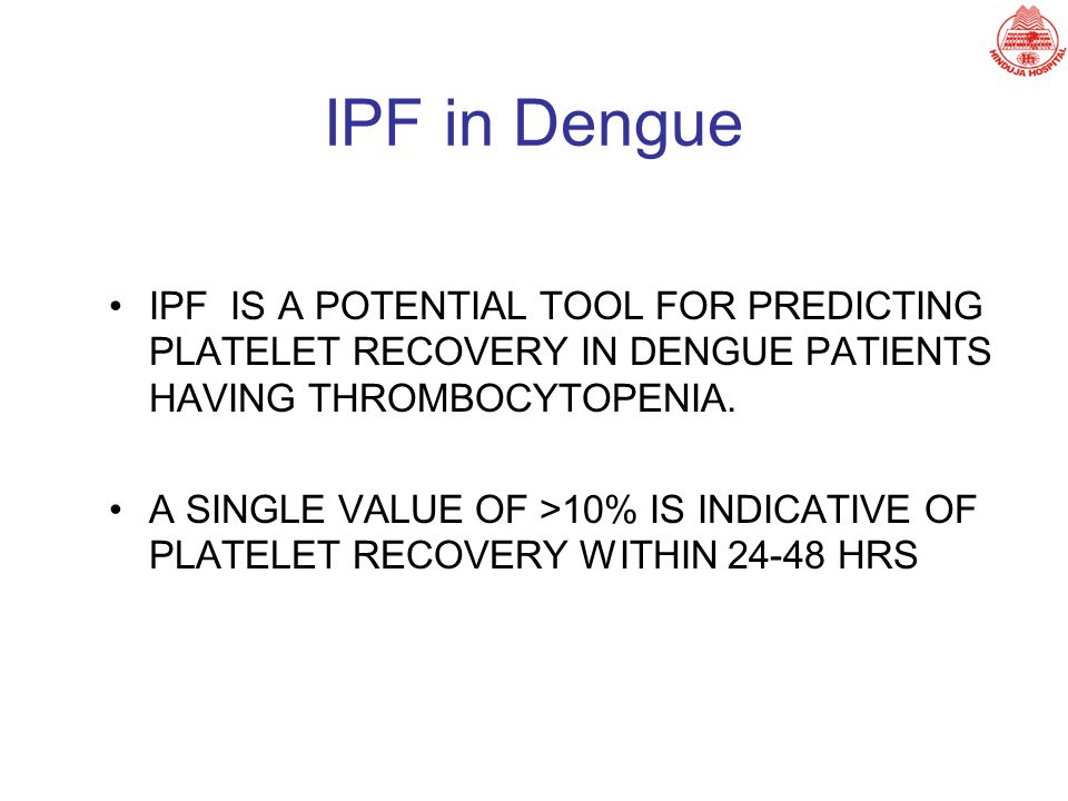 IPF in Dengue IPF IS A POTENTIAL TOOL FOR PREDICTING PLATELET RECOVERY IN DENGUE PATIENTS HAVING THROMBOCYTOPENIA.