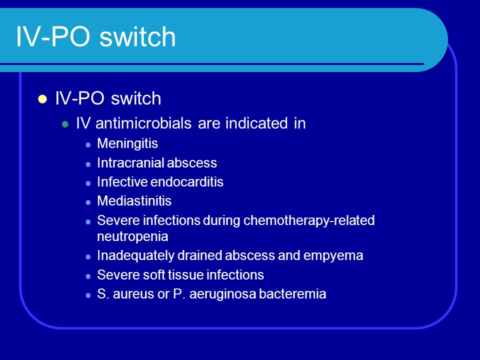 IV-PO switch IV-PO switch IV antimicrobials are indicated in