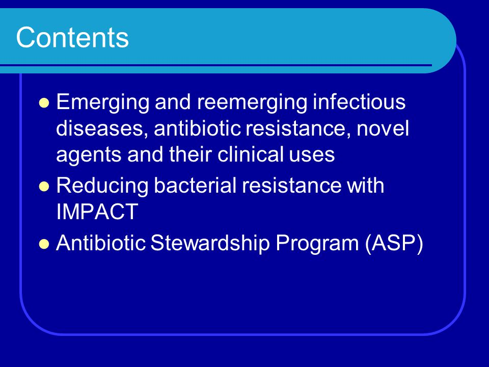 Contents Emerging and reemerging infectious diseases, antibiotic resistance, novel agents and their clinical uses.