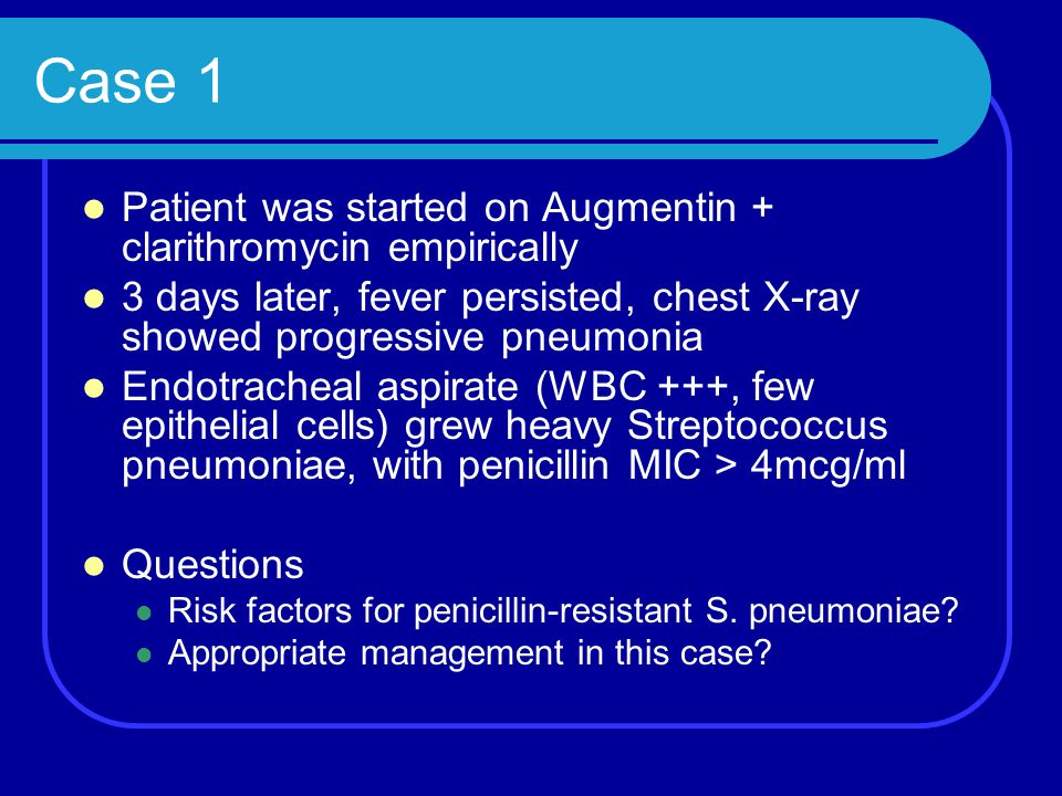 Case 1 Patient was started on Augmentin + clarithromycin empirically