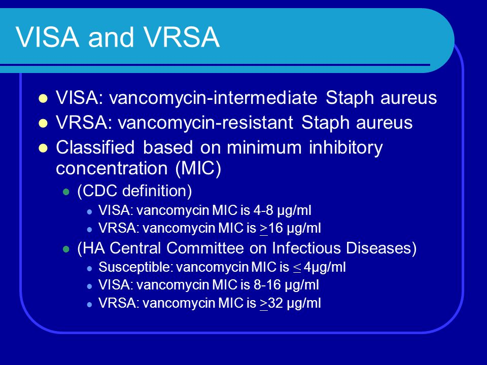 VISA and VRSA VISA: vancomycin-intermediate Staph aureus
