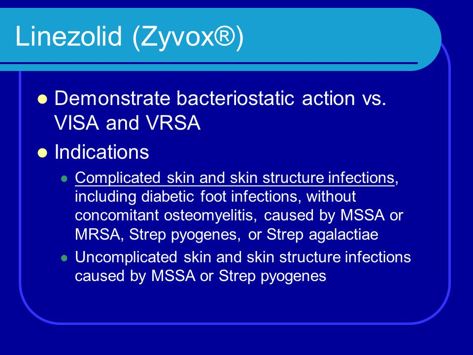 Linezolid (Zyvox®) Demonstrate bacteriostatic action vs. VISA and VRSA