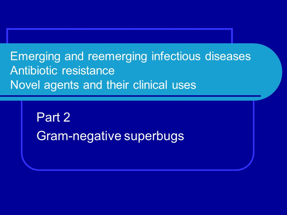 Part 2 Gram-negative superbugs