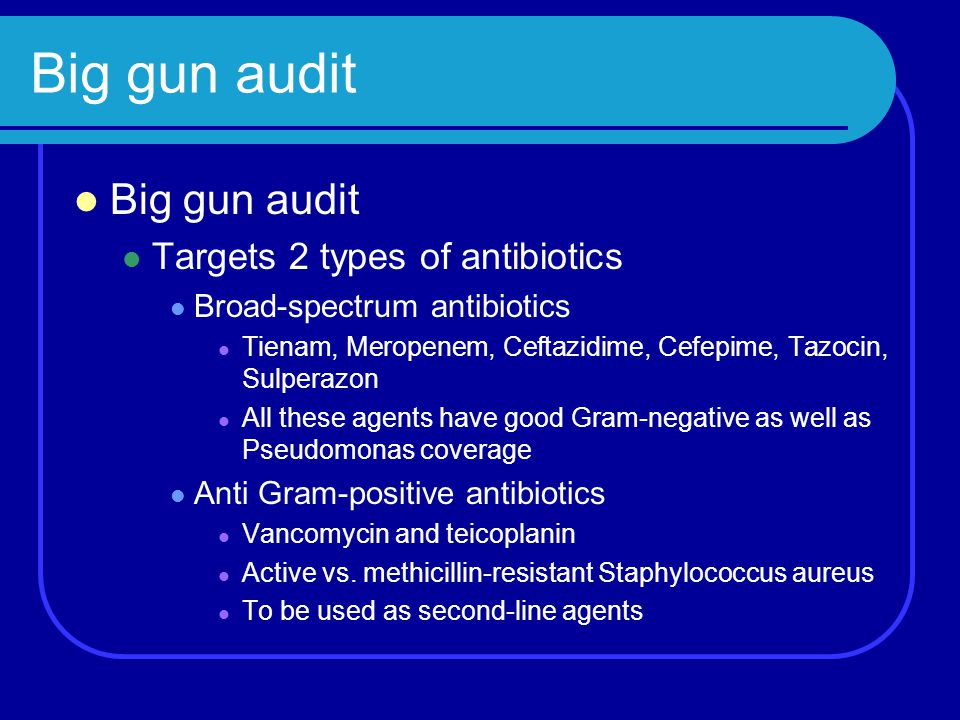 Big gun audit Big gun audit Targets 2 types of antibiotics