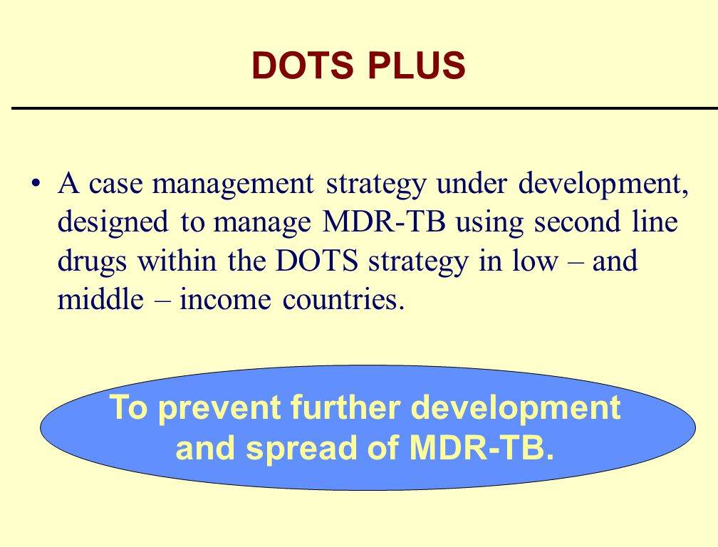 To prevent further development and spread of MDR-TB.