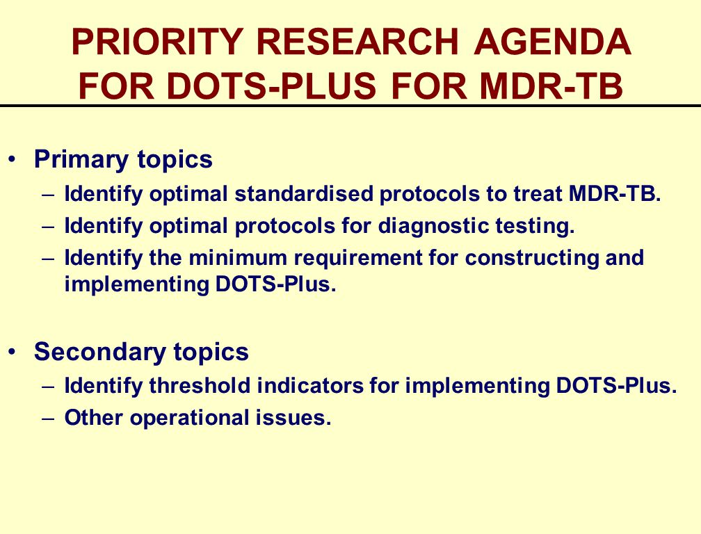 PRIORITY RESEARCH AGENDA FOR DOTS-PLUS FOR MDR-TB