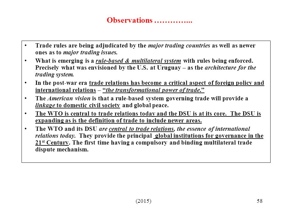 Observations …………... Trade rules are being adjudicated by the major trading countries as well as newer ones as to major trading issues.