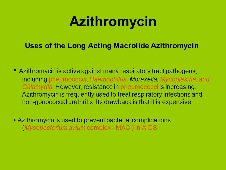 Azithromycin Uses of the Long Acting Macrolide Azithromycin.