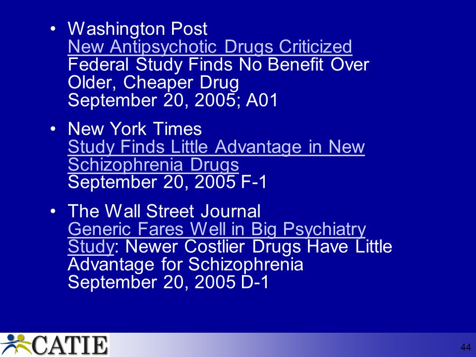 Washington Post New Antipsychotic Drugs Criticized Federal Study Finds No Benefit Over Older, Cheaper Drug September 20, 2005; A01