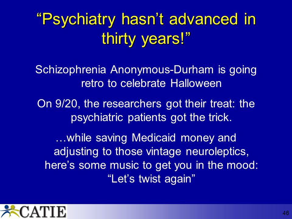 Psychiatry hasn't advanced in thirty years!