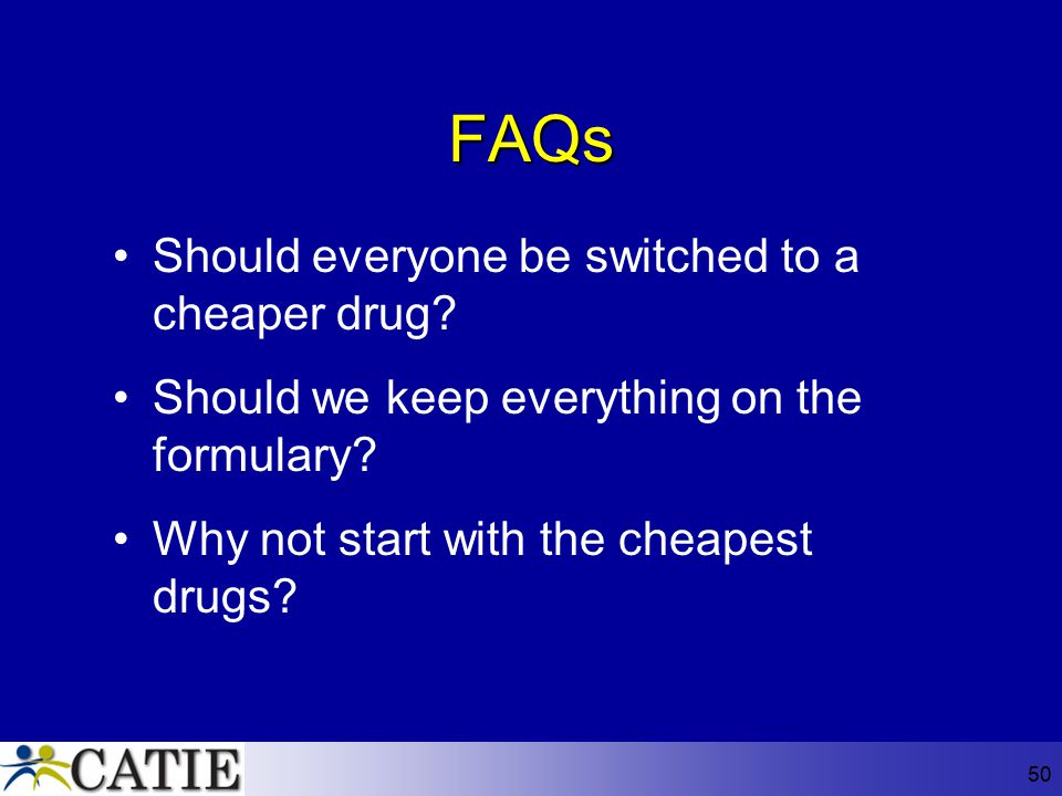 FAQs Should everyone be switched to a cheaper drug