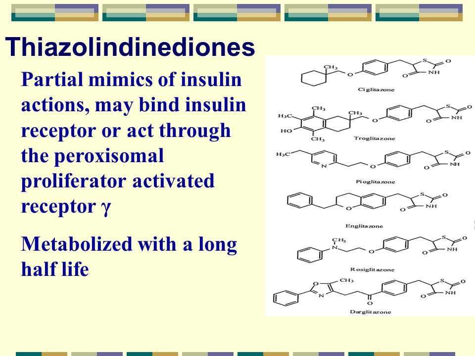 Thiazolindinediones Partial mimics of insulin actions, may bind insulin receptor or act through the peroxisomal proliferator activated receptor γ.
