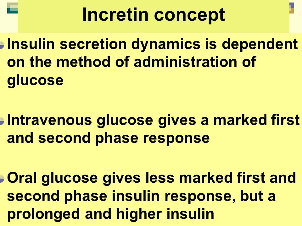 Incretin concept Insulin secretion dynamics is dependent on the method of administration of glucose.