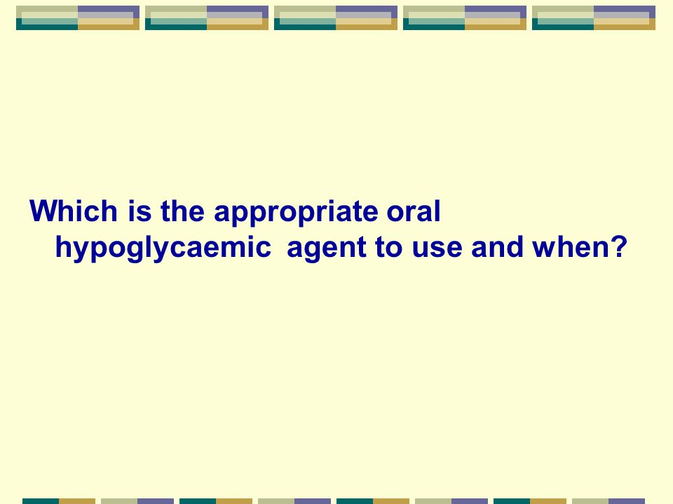 Which is the appropriate oral hypoglycaemic agent to use and when