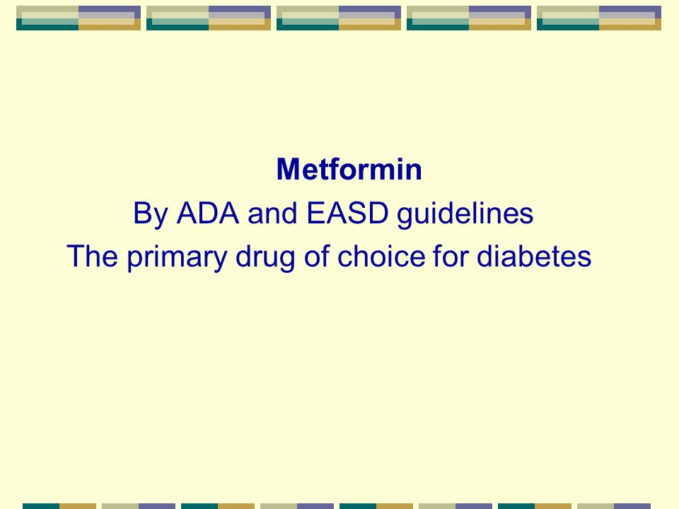 Metformin By ADA and EASD guidelines The primary drug of choice for diabetes