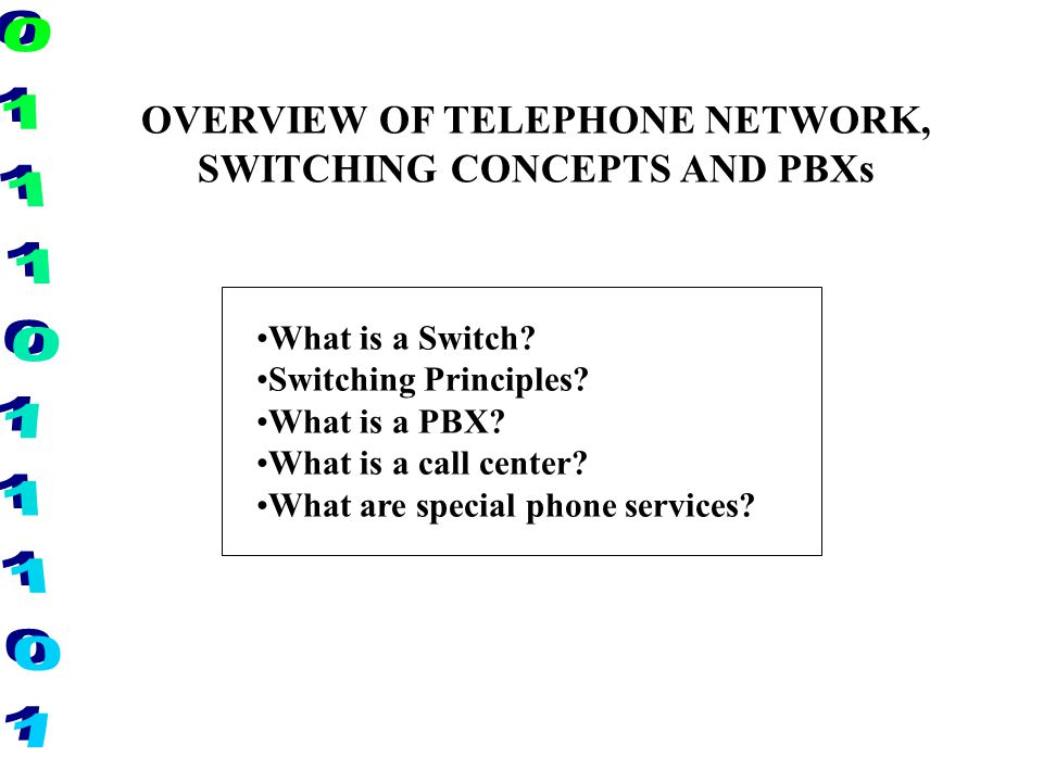OVERVIEW OF TELEPHONE NETWORK, SWITCHING CONCEPTS AND PBXs