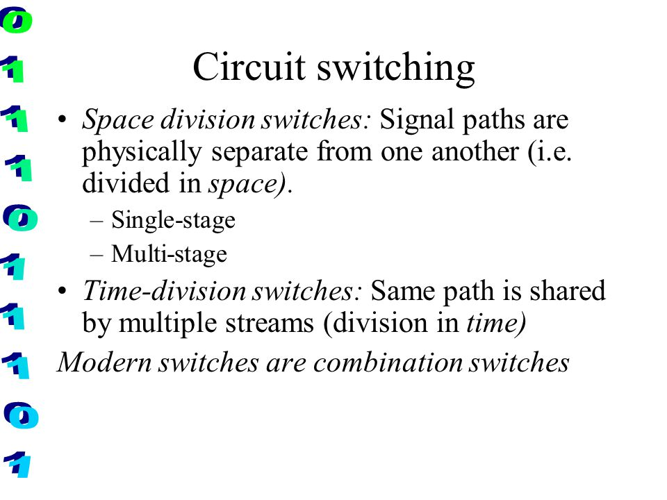 Circuit switching Space division switches: Signal paths are physically separate from one another (i.e. divided in space).