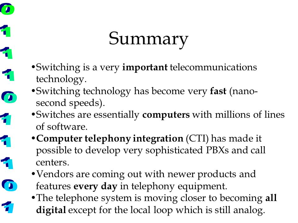 Summary Switching is a very important telecommunications technology.
