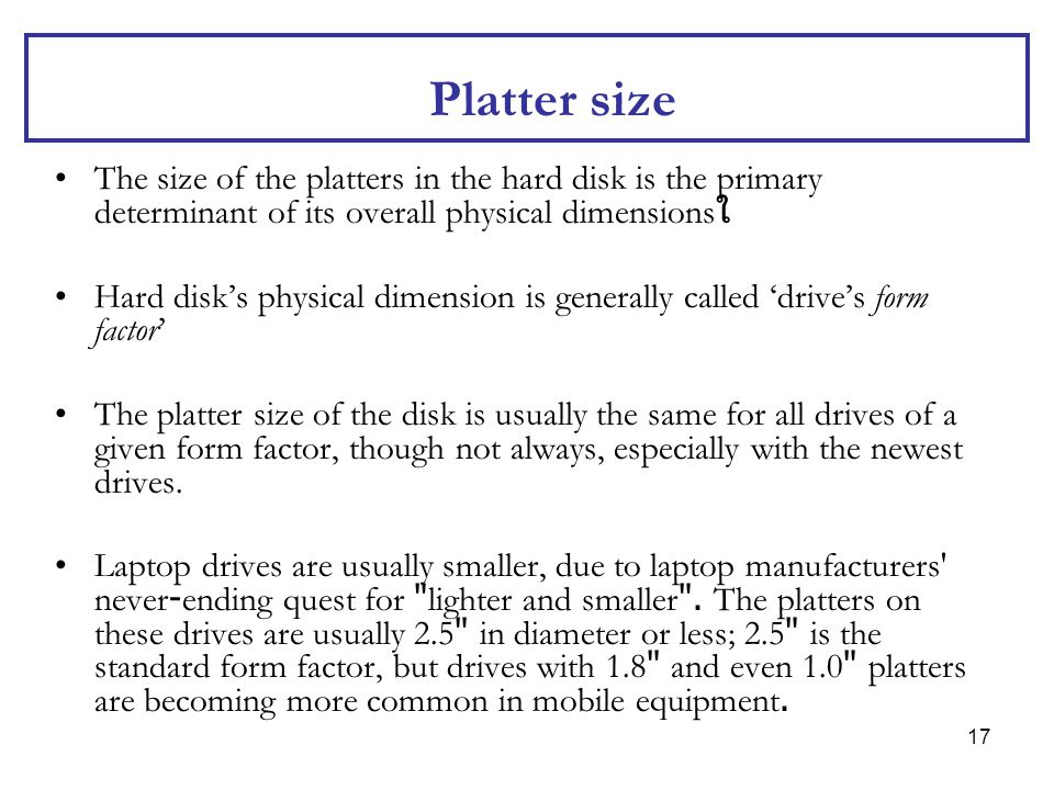 Platter size The size of the platters in the hard disk is the primary determinant of its overall physical dimensionsใ.