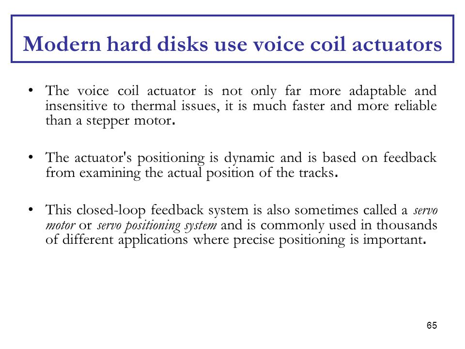 Modern hard disks use voice coil actuators