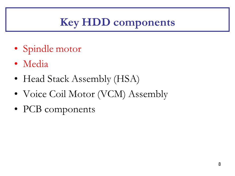 Key HDD components Spindle motor Media Head Stack Assembly (HSA)
